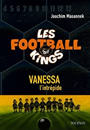 Les Football Kings, Tome 3 : Vanessa, l'intrépide