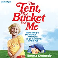 The Tent, The Bucket and Me (       UNABRIDGED) by Emma Kennedy Narrated by Emma Kennedy