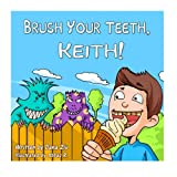 Brush Your Teeth, Keith!: Brush Your Teeth, Keith!: Children Book - Brush Your Teeth, Keith!