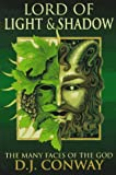 Lord of Light & Shadow: The Many Faces of the God (Llewellyn's World Religion & Magic Series,) (1567181775) by Conway, D.J.
