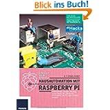 Hausautomation mit Raspberry Pi - 3. Auflage: Alarmanlage, Lampen, Heizung, Smart Home, W-LAN & Co: 25 Projekte...