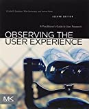 img - for Observing the User Experience, Second Edition: A Practitioner's Guide to User Research by Goodman, Elizabeth, Kuniavsky, Mike, Moed, Andrea (2012) Paperback book / textbook / text book