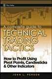 A Complete Guide to Technical Trading Tactics: How to Profit Using Pivot Points, Candlesticks & Other Indicators (Wiley Trading)