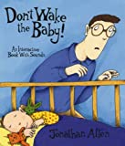 Don't Wake the Baby!: An Interactive Book with Sounds (0763608912) by Allen, Jonathan