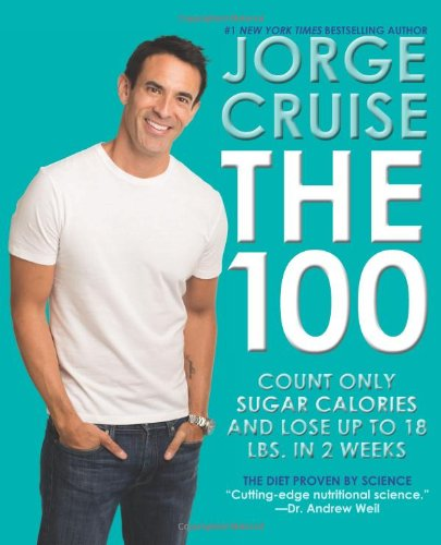 The 100: Count ONLY Sugar Calories and Lose Up to 18 Lbs. in 2 Weeks by Jorge Cruise