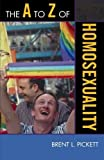 img - for The A to Z of Homosexuality (The A to Z Guide Series) by Brent L. Pickett (2009-09-02) book / textbook / text book