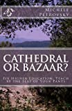 img - for Cathedral or Bazaar?: Fix Higher Education - Teach by the Seat of Your Pants by Petrovsky MSIS Michele J (2012-10-17) Paperback book / textbook / text book