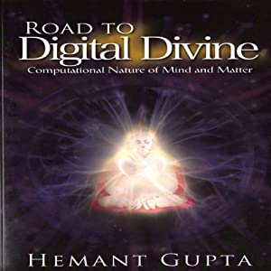 Road to Digital Divine: Computational Nature of Mind and Matter | [Hemant Gupta]