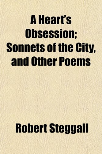 A Heart's Obsession; Sonnets of the City, and Other Poems