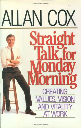 Straight Talk for Monday Morning: Creating Values, Vision and Vitality at Work, ALLAN COX