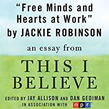 Free Minds and Hearts at Work: A 'This I Believe' Essay Audiobook by Jackie Robinson