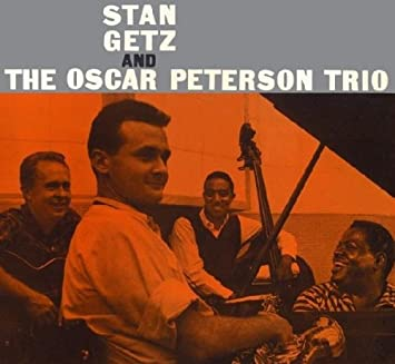 STAN GETZ AND THE OSCAR PETERSON TR