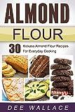 Almond Flour: 30 kickass almond flour recipes for everyday cooking