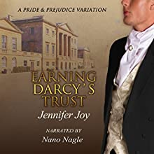 Earning Darcy's Trust: A Pride & Prejudice Variation (       UNABRIDGED) by Jennifer Joy Narrated by Ms. Nano Nagle