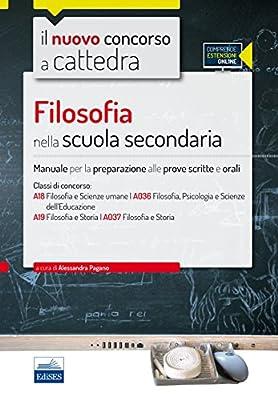 Il nuovo concorso a cattedra. Classi A18, A036, A19, A037 filosofia nella scuola secondaria. Manuale completo. Con espansione online