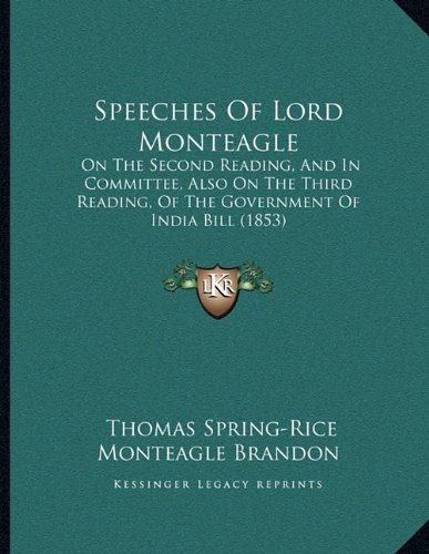 Speeches of Lord Monteagle: On the Second Reading, and in Committee, Also on the Third Reading, of the Government of India Bill (1853)