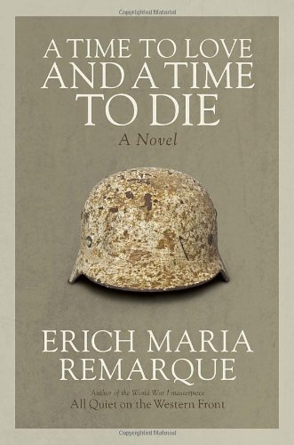 A Time To Love And A Time To Die: A Novel