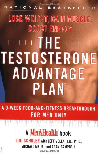 The Testosterone Advantage Plan : Lose Weight, Gain Muscle, Boost Energy