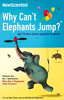 Why Can't Elephants Jump?: and 113 more science questions answered: And 113 Other Tantalising Science Questions