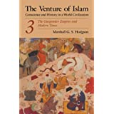 The Venture of Islam, Volume 3: The Gunpower Empires and Modern Times: 003 (Venture of Islam Vol. 3) ~ Marshall G. S. Hodgson