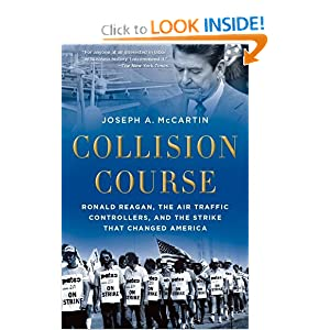 Collision Course: Ronald Reagan, the Air Traffic Controllers, and the Strike that Changed America by Joseph A. McCartin