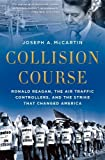 img - for Collision Course: Ronald Reagan, the Air Traffic Controllers, and the Strike that Changed America book / textbook / text book