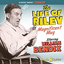 The Life of Riley: Magnificent Mug Radio/TV Program by Brecher Irving Narrated by William Bendix, Paula Winslow, Conrad Binyon, Sharon Douglas, John Brown