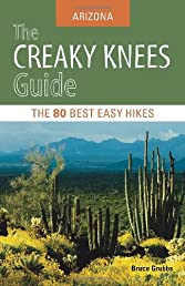 The Creaky Knees Guide Arizona: The 80 Best Easy Hikes (Creaky Knees Guides)