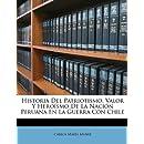 Historia Del Patriotismo, Valor Y Heroísmo De La Nación Peruana En La Guerra Con Chile (Spanish Edition)
