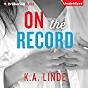 On the Record: The Record, Book 2 (       UNABRIDGED) by K. A. Linde Narrated by Natalie Ross