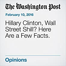 Hillary Clinton, Wall Street Shill? Here Are a Few Facts. Other by Greg Sargent Narrated by Sam Scholl