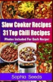 Sophia Seeds Slow Cooker Recipes - 31 Top Chili Recipes (Go Slow Cooker Recipes)