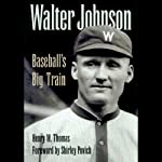 Walter Johnson: Baseball's Big Train | Henry W. Thomas
