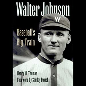 Walter Johnson: Baseball's Big Train | [Henry W. Thomas]
