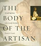 The Body of the Artisan: Art and Experience in the Scientific Revolution