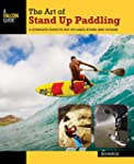 The Art of Stand Up Paddling: A Compl...