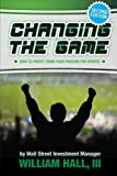 img - for Changing the Game: How to Profit From Your Passion for Sports by a Wall Street Investment Manager book / textbook / text book