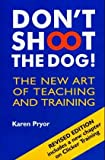 Don't Shoot the Dog!: The New Art of Teaching and Training (1860542387) by Pryor, Karen