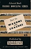 img - for 'EDWARD BEAL'S RAILWAY MODELLING SERIES, BOOK SIX: WAGONS AND COACHES' book / textbook / text book