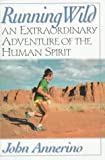 Running Wild: An Extraordinary Adventure from the Spiritual World of Running (1560251751) by Annerino, John