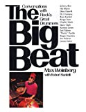 The Big Beat: Conversations with Rock's Greatest Drummers
