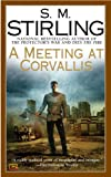 A Meeting at Corvallis: A Novel of the Change (Dies the Fire)