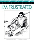 I'm Frustrated (Dealing with Feelings)