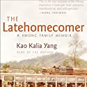 The Latehomecomer: A Hmong Family Memoir (       UNABRIDGED) by Kao Kalia Yang Narrated by Kao Kalia Yang