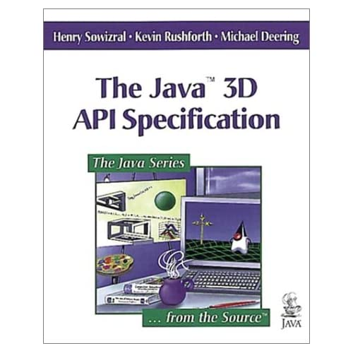 The Java(TM) 3D API Specification Henry Sowizral, Kevin Rushforth, Michael Deering
