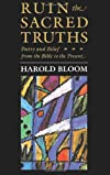 Ruin the Sacred Truths : Poetry & Belief from the Bible to the Present