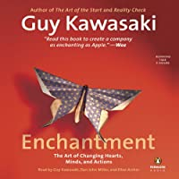 Enchantment: The Art of Changing Hearts, Minds, and Actions (       UNABRIDGED) by Guy Kawasaki Narrated by Dan John Miller