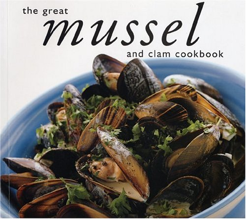 The Great Mussel and Clam Cookbook (Great Seafood Series)