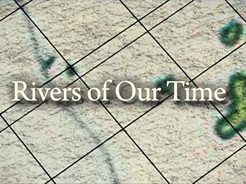 Rivers of Our Time on Amazon Prime Video UK