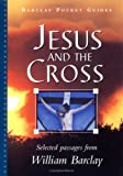 Jesus and the Cross (Pocket Guide) (The William Barclay Pocket Guides) (0664223478) by William Barclay